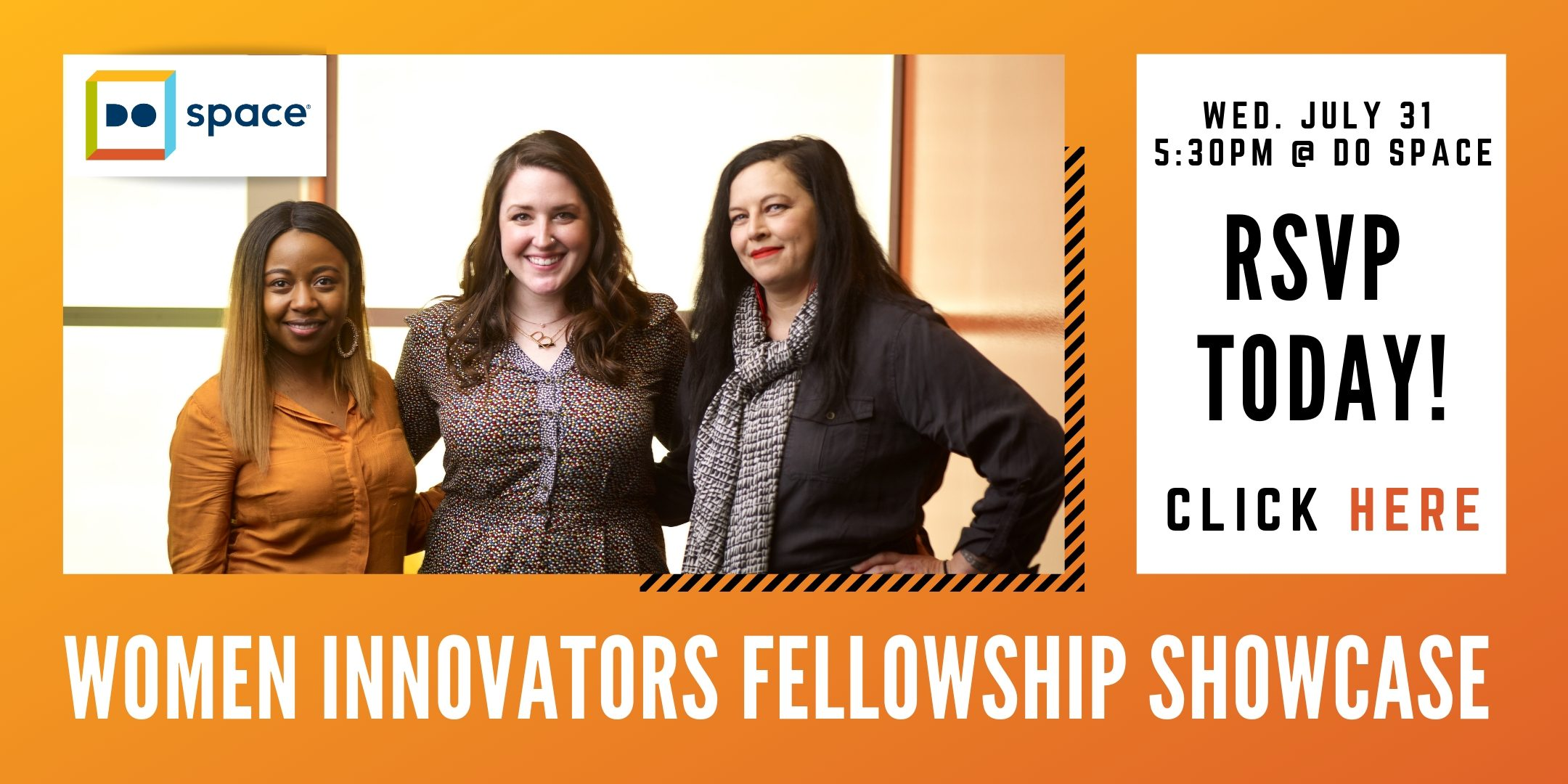 Women Innovators Fellowship Showcase. Wednesday July 31st, 5:30PM at Do Space. RSVP Today! Click Here.